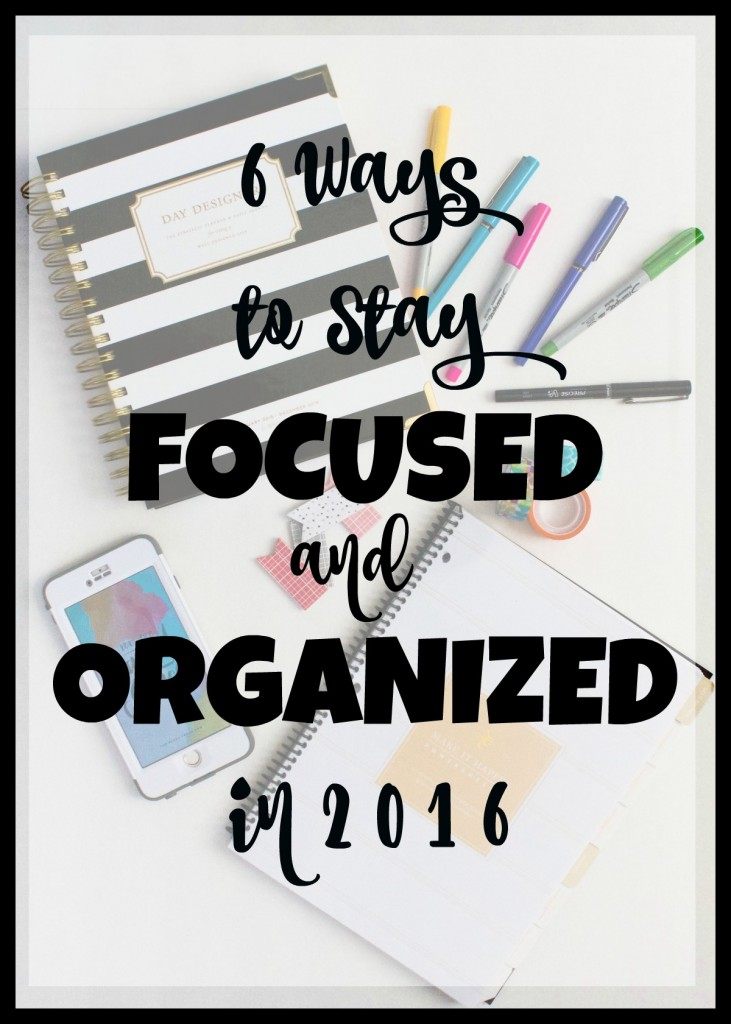 6 Ways to Stay Focused and Organized in 2016